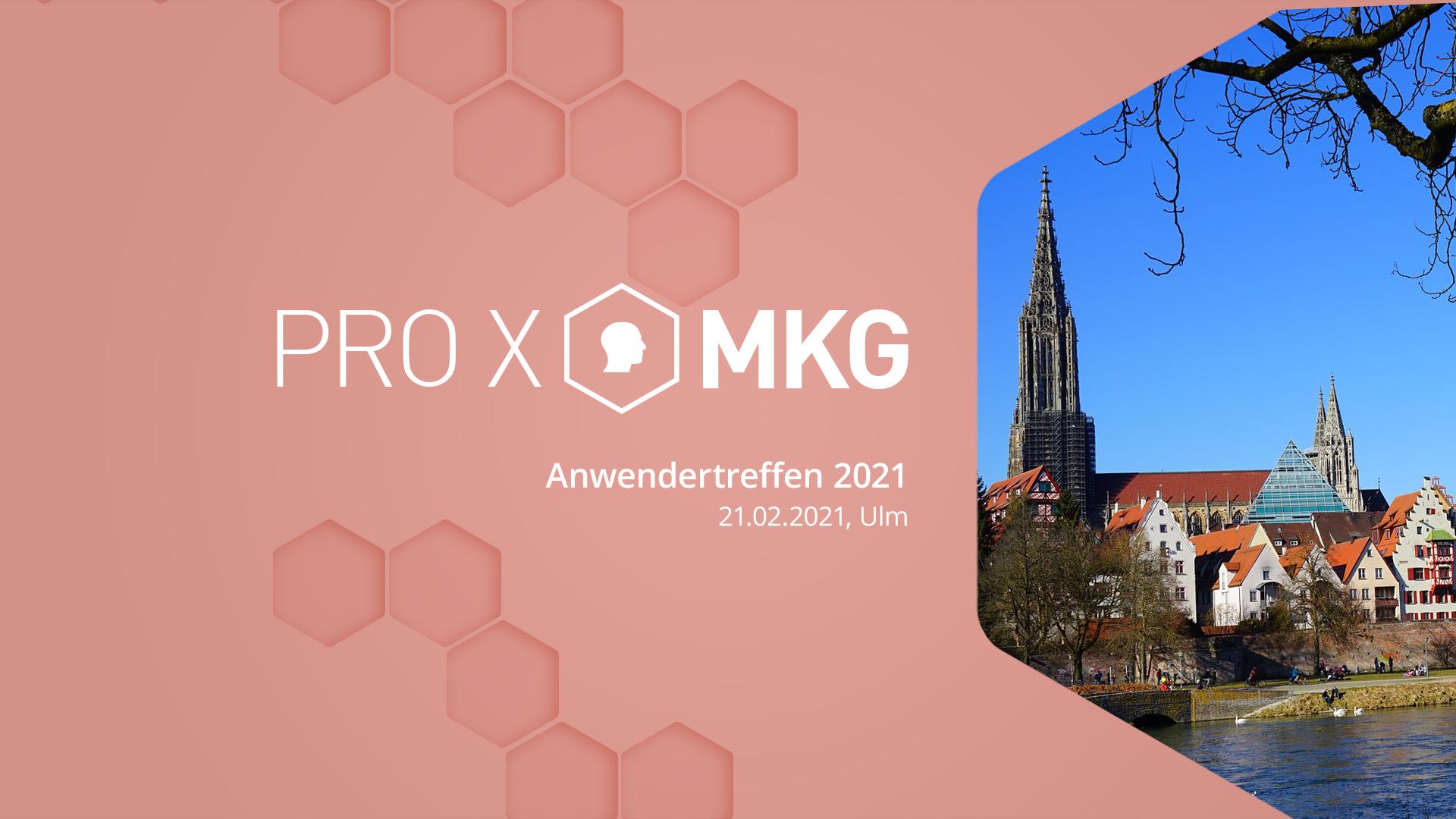 Februar21 - PRO X MKG Anwendertreffen 2021